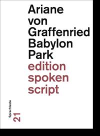 Ariane von Graffenried Babylon Park edition spoken script